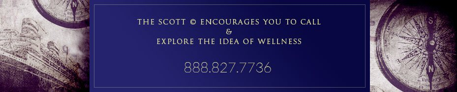 The Scott encourages you to call & explore the idea of wellness